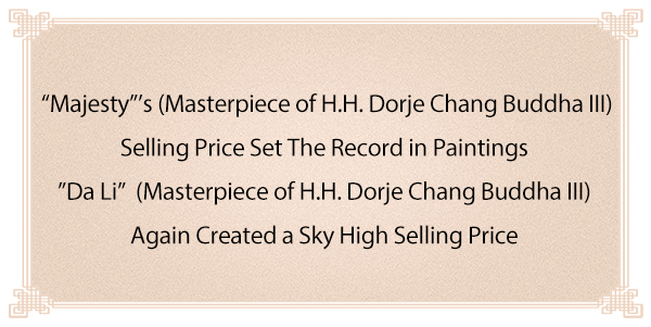 """Majesty""'s (Masterpiece of H.H. Dorje Chang Buddha III) Selling Price Set The Record in Paintings ""Da Li"" (Masterpiece of H.H. Dorje Chang Buddha III) Again Created a Sky High Selling Price"